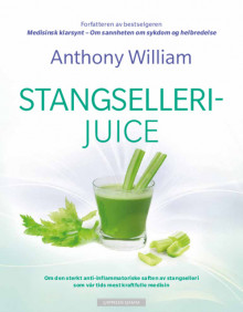 Stangsellerijuice av Anthony William (Heftet)